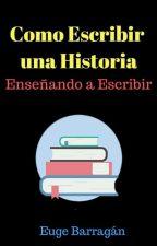 Como Escribir una Historia by EugeBarragan028