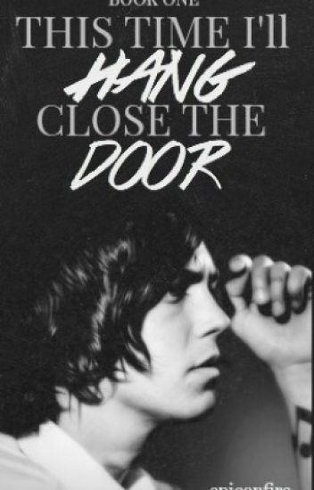 This Time I'll Hang, Close the Door (Kellin Quinn) {Book 1}