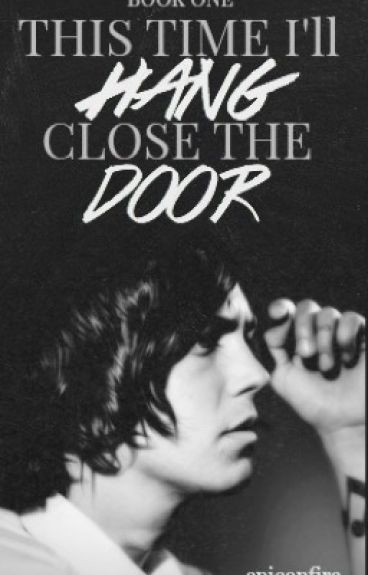This Time I'll Hang, Close the Door (Kellin Quinn) {Book 1}