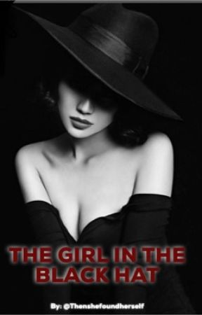 The Girl in The Black Hat ( On hold )  by Thenshefoundherself