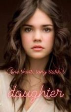 One shots: Tony Stark's Daughter  by realmarvelimagines