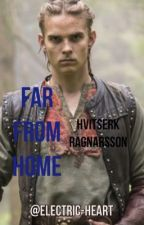 Far From Home  // H.R. // Hvitserk Ragnarsson // A Vikings Fanfiction  by Electric-Heart