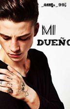 Mi Dueño ( 1 ){TERMINADA} by Girl_Life_990