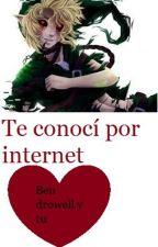 Te Conocí Por Internet... Ben Drowel y tu by user03013184