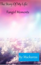 The Story of my Life: FanGirl Moments by Mackaress