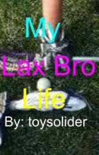 My Lax Bro Life by toysolider