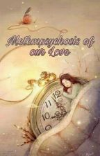 Metempsychosis of our Love by EphemeralAmor