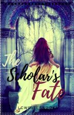 The Scholar's Fate by lcwritesbooks