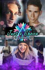 Just a Choice - Columbine  |em andamento...| by aninhamartinezz
