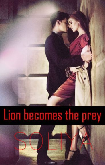 Lion becomes the prey (Wattys2016) #3