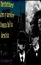 LOS DETECTIVES WILLIAM Y WESLEY EN BUSCA DE LA BESTIA by dannacyrus98