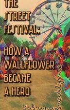 The Street Festival: How A Wallflower Became A Hero by sabrynabrooklynne