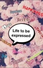 Life to be expressed by xXMany_DanyXx