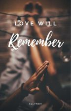 Love Will Remember (COMPLETED) by ellyreiv
