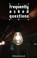Frequently Asked Questions by Smile_its_Elli