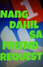 Nang dahil sa FRIEND REQUEST [ one shot ] by PizzapieniChikito