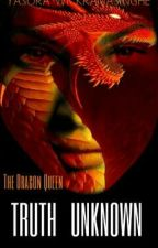 The Dragon Queen: Truth Unknown by Yasora