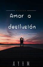 Amor o desilusión by yazmin003
