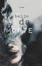 O Beijo Da Morte (A Suicida E O Psicopata) by Lua3469