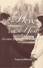 Here For You by fromJwithlove