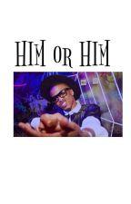 Him or Him by BahamianBarbiedoll