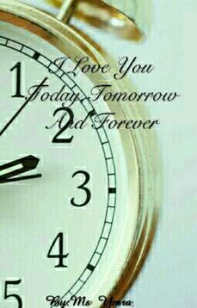 I Love You Today,Tomorrow And Forever by Ms_Ymra