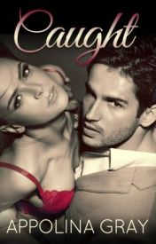 CAUGHT (Contemporary Romance) by appolina_gray