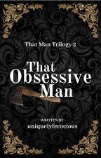 That Obsessive Man [MXB]✔ by UniquelyFerocious