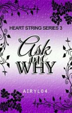 Ask me Why (COMPLETED)✔ by MissAiryl