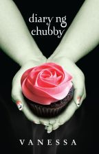 Diary ng Chubby [Published under PHR] by Vanessa_Manunulat