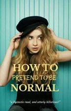 How To Pretend To Be Normal? by sillylily00