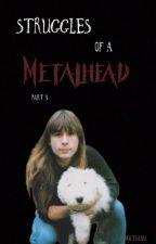 Struggles Of A Metalhead: Part 3 by Deductivism
