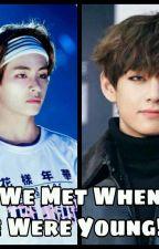 We Met When We Were Young!?!?[Kim Taehyung] by TheKpopaddict0907