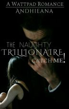 The Naughty Trillionaire Catch Me! by Andhieana