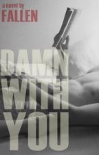 Damn With You by Fallen_01