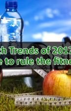 Top Health Trends of 2017 that will continue to rule the fitness world. by sandy062