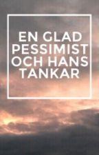 En glad pessimist och hans tankar by bookishboy14