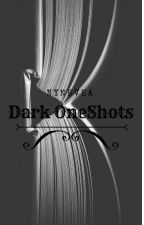 Dark OneShots by Nynevea