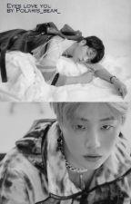 Eyes love you / Junhwan/ iKON FF  by polaris_bear_