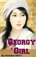 Georgy Girl (COMPLETED) by Gretisbored