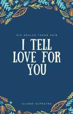 I Tell Love For You (2018)  by JajangSupratna