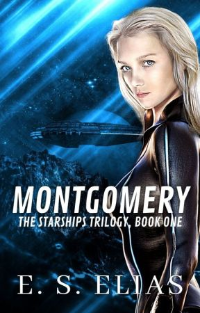 MONTGOMERY (STARSHIPS TRILOGY, BOOK 1) ✔ by ESElias