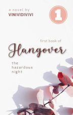 Hangover #1 • Selesai by vinividivivi