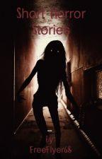 Short Horror Stories by FreeFlyer68