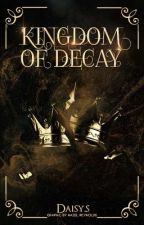 Kingdom of Decay by DaisyDoesNothing