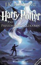 Harry Potter e o prisioneiro de Azkaban  by AnnabethChase132