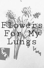 Flowers For My Lungs by You_Wont_Know_