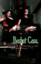 Basket Case. [BJA & _] by PunkArgentinian