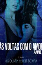 Às Voltas Com o Amor -  Anne - (Capítulos Degustação) by CarolPaimOficial