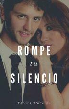 ROMPE TU SILENCIO. by faty_migueles